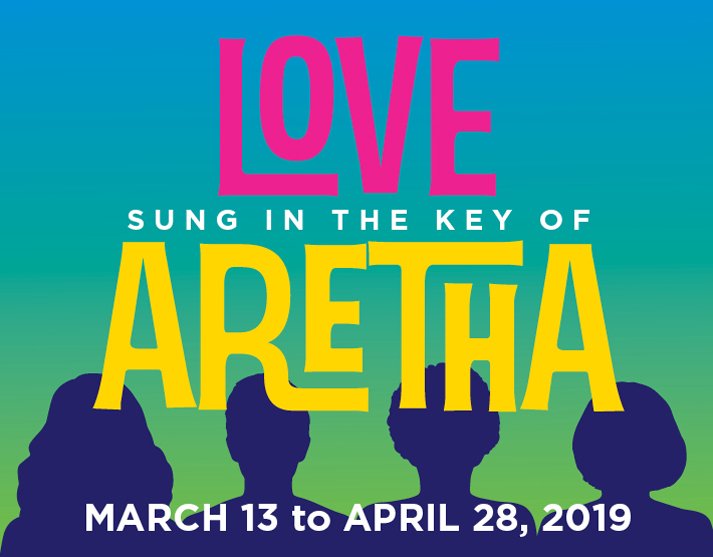 Love Sung in the Key of Aretha, March 13 to April 28, 2019