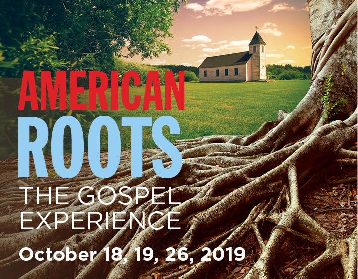 American Roots: The Gospel Experience October 18 19 and 26 2019
