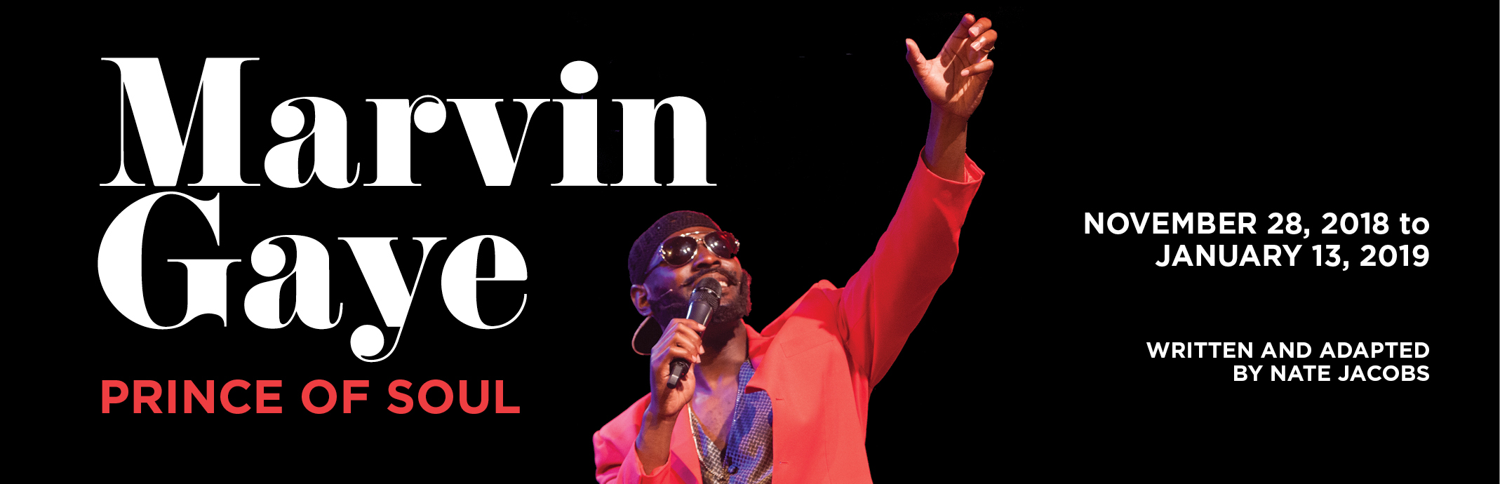 Marvin Gaye Prince of Soul November 28, 2018 to January 13, 2019 Written and Adapted by Nate Jacobs