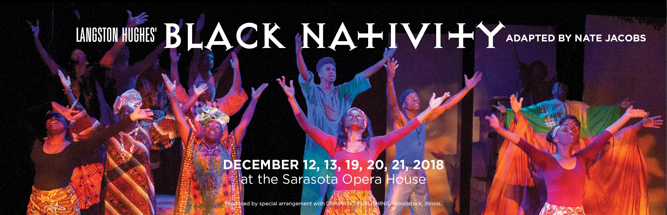 Langston Hughe's Black Nativity December 12, 13, 19. 20, 21, 2018 at the Sarasota Opera House; Produced by special arrangement with DRAMATIC PUBLISHING, Woodstock, Illinois