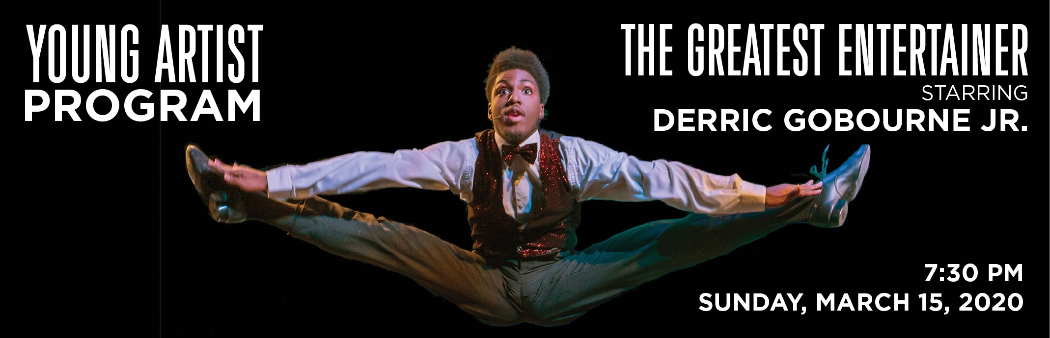 Young Artist Program: The Greatest Entertainer Starring Derric Gobourne Jr. 7:30pm Sunday, March 15, 2020