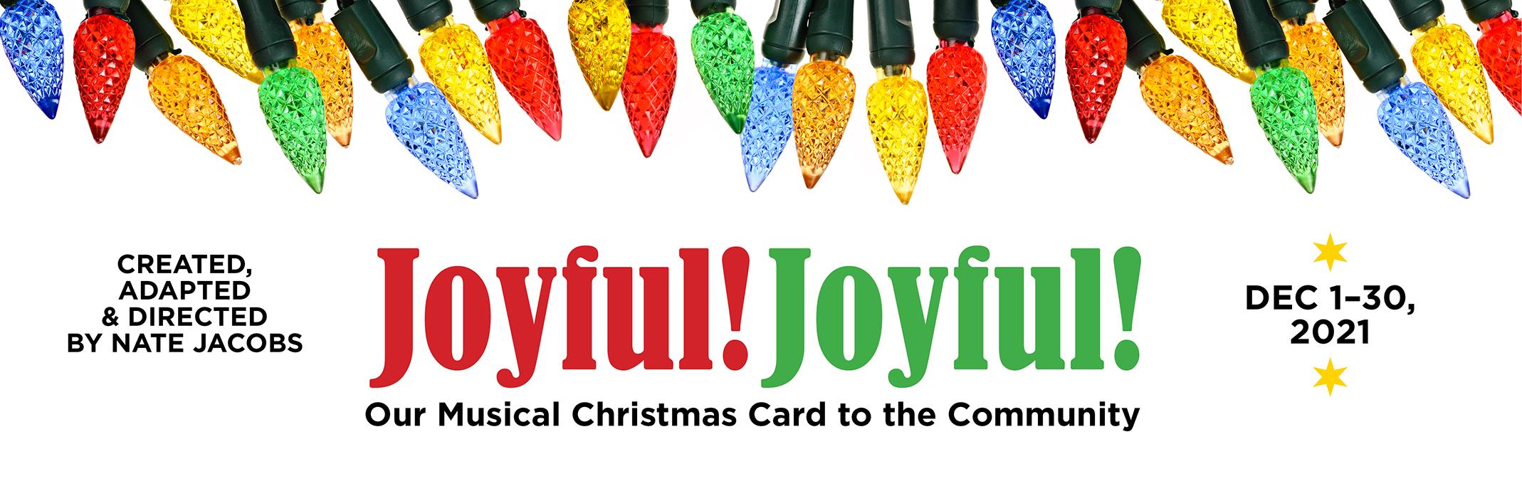 Joyful! Joyfu! Our Musical Christmas Card to the Community; December 1-30, 2021