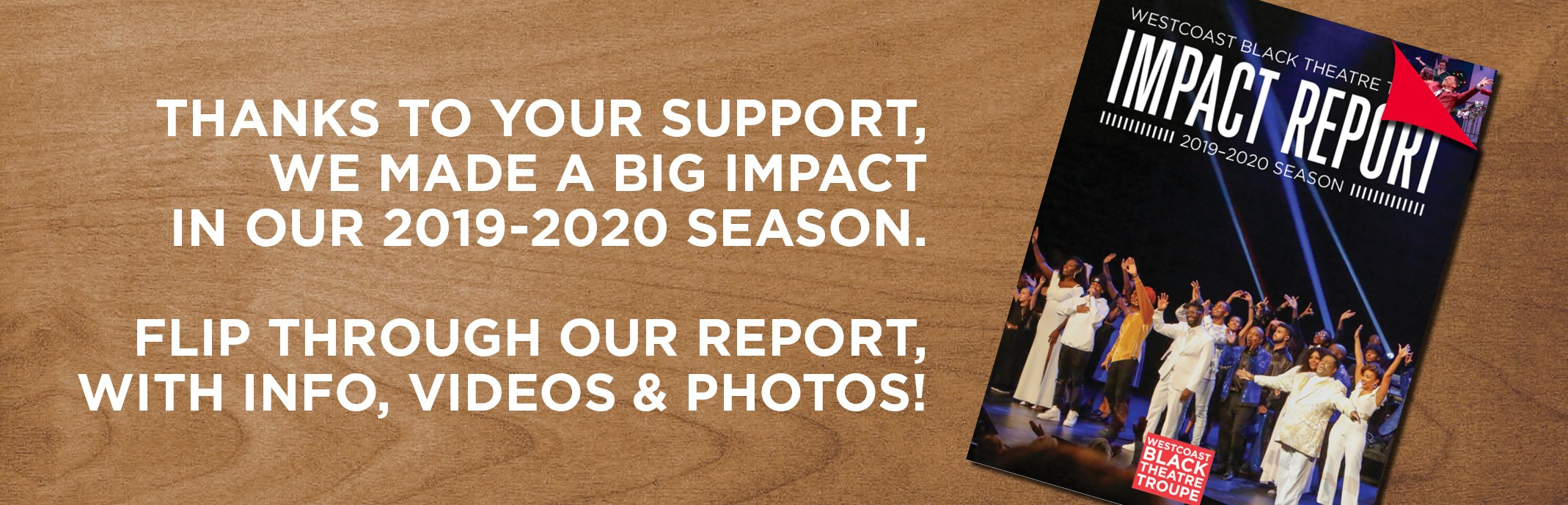 Thanks to your support, we made a big impact in our 2019-2020 season. Flip through our report, with info videos and photos!