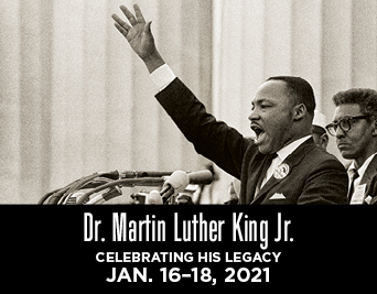 Dr. Martin Luther King Jr. Celebrating His Legacy. Jan 16-18, 2021